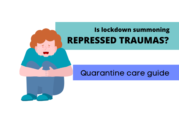 Lockdown and qarantine can result in awakening of the repressed traumas