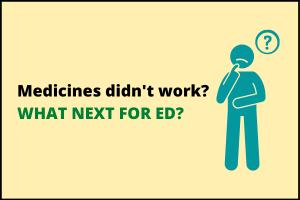 Sometimes medicines can't work to cure erectile dysfunction. What to do next?