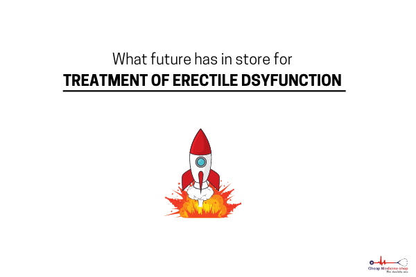 ED Treatments: What Future Has In Store