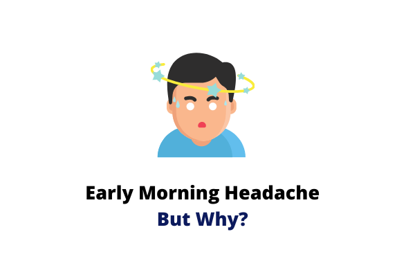 5 Reasons Why You Have An Early Morning Headache