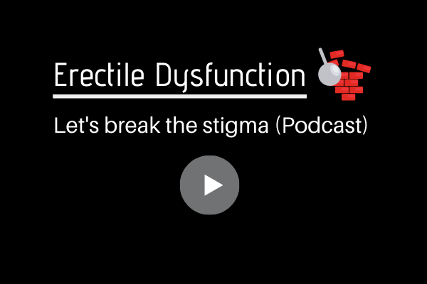 Erectile Dysfunction- Let's Break The Stigma And Talk About It.