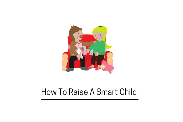 Tips To Raise A Smart Child