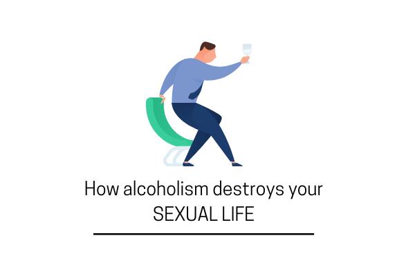 How Alcoholism Destroys Your Sexual Life