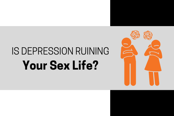 How Can Depression Ruin Your Sex Life?