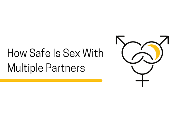 IS IT SAFE TO HAVE MULTIPLE SEX PARTNERS?