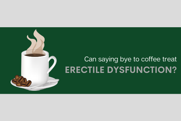 Will your erectile dysfunction be treated if you stop drinking coffee?