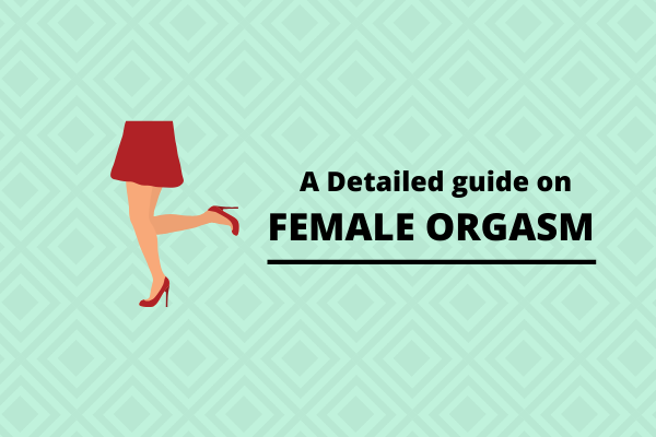 The Ultimate Guide To Female Orgasms: What And How