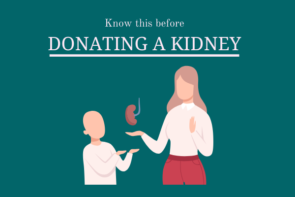 If you are thinking of donating kidney, consider this information first