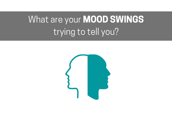 What Are Your Mood Swings Trying To Tell You?