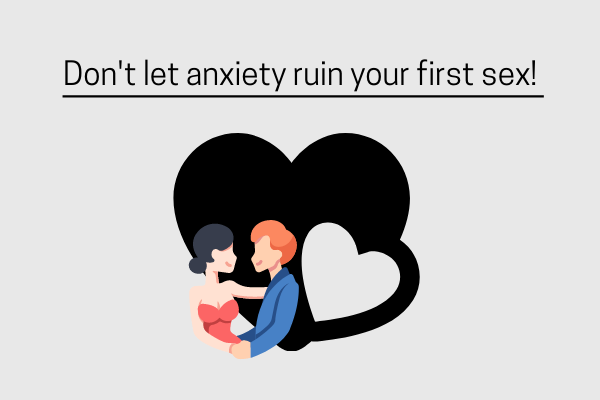 How To Handle Anxiety Of Having Sex For The First Time?